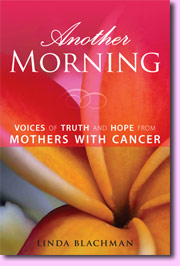 Another Morning: Voices of Truth and Hope from Mothers with Cancer